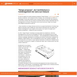 """""""Serge propose"""", de l'architecture à l'aménagement de vans sur-mesure - Fourgon le site"""