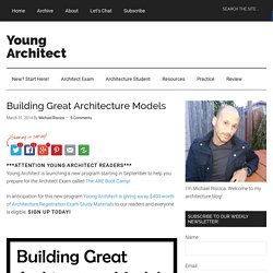 Building Great Architecture Models - Young Architect