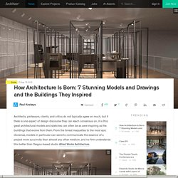 How Architecture Is Born: 7 Stunning Models and Drawings and the Buildings They Inspired