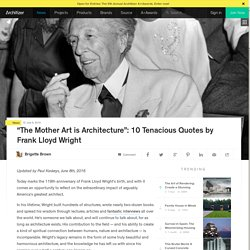 """The Mother Art is Architecture"": 10 Tenacious Quotes by Frank Lloyd Wright"