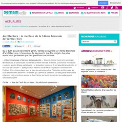 Architecture : la 14ème biennale de Venise (1/2)