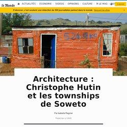 Architecture: Christophe Hutin et les townships de Soweto