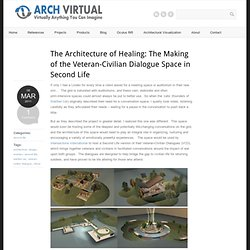 The Architecture of Healing: The Making of the Veteran-Civilian Dialogue Space in Second Life