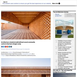 Architecture students build latticed wood community centre in German refugee camp