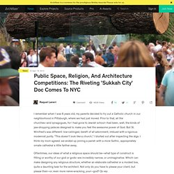 Public Space, Religion, And Architecture Competitions: The Riveting 'Sukkah City' Doc Comes To NYC