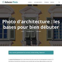 Photo d'architecture : les bases pour bien débuter