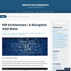 P2P Architecture : A disruptive tidal Wave
