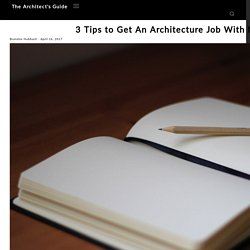 3 Tips to Get An Architecture Job With No Experience - The Architect's Guide