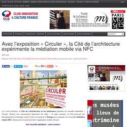 Avec l'exposition «Circuler», la Cité de l'architecture expérimente la médiation mobile via NFC