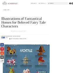 Fairy Tale Architecture Imagines Fantastical Homes of Beloved Characters