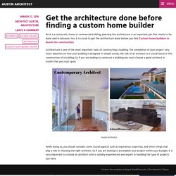 Get the architecture done before finding a custom home builder