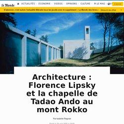 Architecture: Florence Lipsky et la chapelle de Tadao Ando au mont Rokko