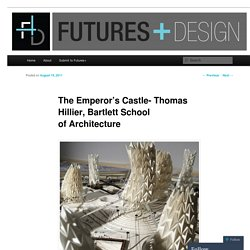 The Emperor's Castle- Thomas Hillier, Bartlett School of Architecture