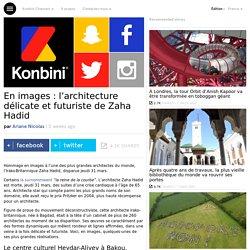 En images : l'architecture délicate et futuriste de Zaha Hadid