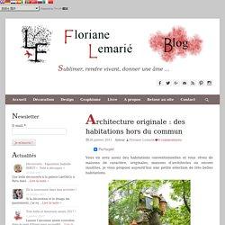 Architecture originale: des habitations hors du commun - Floriane Lemarié
