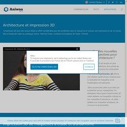 Architecture et impression 3D - Aniwaa