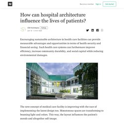 How can hospital architecture influence the lives of patients?