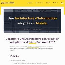 Construire Une Architecture d'Information adaptée au Mobile - ParisWeb 2017, par Stéphanie Walter - UX designer & experte mobile