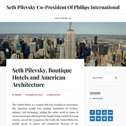 Seth Pilevsky, Boutique Hotels and American Architecture