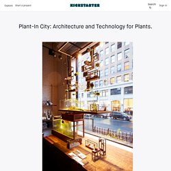 Plant-In City: Architecture and Technology for Plants. by Huy Bui, Carlos Gomez, Jon Schramm