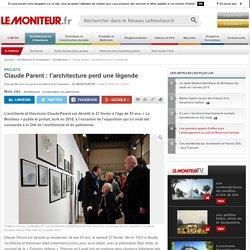 Claude Parent : l'architecture perd une légende - Projets