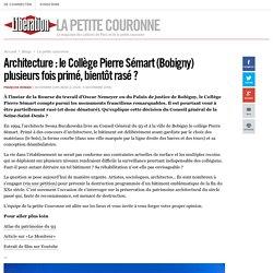 La petite couronne - Architecture : le Collège Pierre Sémart (Bobigny) plusieurs fois primé, bientôt rasé ? - Libération.fr
