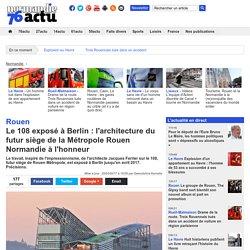 Le 108 exposé à Berlin : l'architecture du futur siège de la Métropole Rouen Normandie à l'honneur