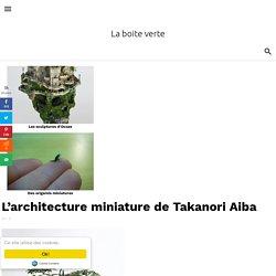L'architecture miniature de Takanori Aiba