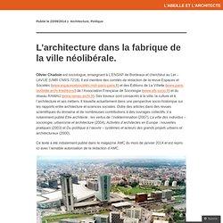 L'architecture dans la fabrique de la ville néolibérale.