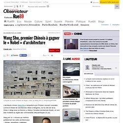 Wang Shu, premier Chinois à gagner le «Nobel» d'architecture | Rue89 Culture