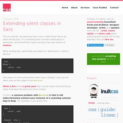 Extending silent classes in Sass – CSS Wizardry – CSS Architecture, Web Performance Optimisation, and more, by Harry Roberts