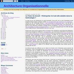Architecture Organisationnelle: Le Futur du travail - l'Entreprise 3.0 est-elle soluble dans la technologie ?