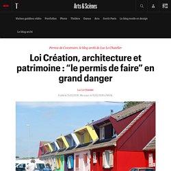 """Loi Création, architecture et patrimoine : """"le permis de faire"""" en grand danger - Permis de construire, le blog archi de Luc Le Chatelier"""