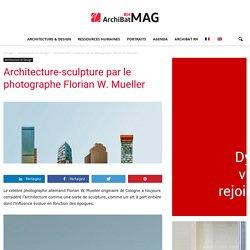 Architecture-sculpture par le photographe Florian W. Mueller - ArchiBat RH MAG