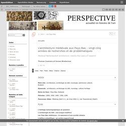 L'architecture médiévale aux Pays-Bas: vingt-cinq années de recherches et de problématiques