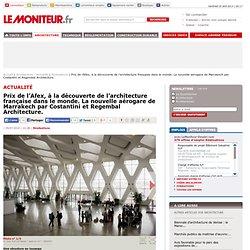 Prix de l'Afex, à la découverte de l'architecture française dans le monde. La nouvelle aérogare de Marrakech par Costantini et Regembal Architecture. - Réalisations