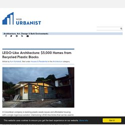 LEGO-Like Architecture: $5,000 Homes from Recycled Plastic Blocks