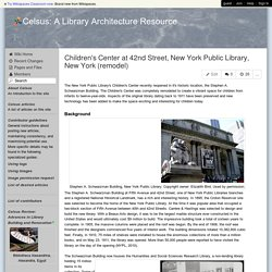 Celsus: A Library Architecture Resource - Children's Center at 42nd Street, New York Public Library, New York (remodel)