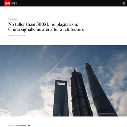 China signals 'new era' for architecture with ban on supertall skyscrapers and copycat buildings - CNN Style