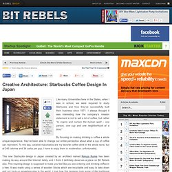 Creative Architecture: Starbucks Coffee Design In Japan