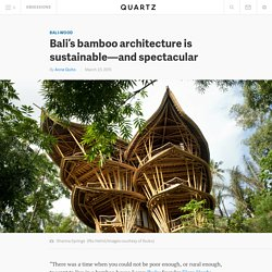 Bali's bamboo architecture is sustainable—and spectacular
