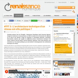 #TFT 3 : L'architecture technique d'un réseau est-elle politique ?