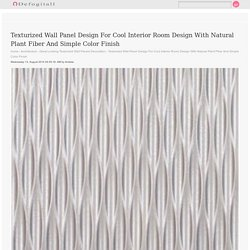 Architecture Texturized Wall Panel Design For Cool Interior Room Design With Natural Plant Fiber And Simple Color Finish Great Looking Texturized Wall Panels Decoration. home depot. decorative wall panels. textured wall panels lowes.