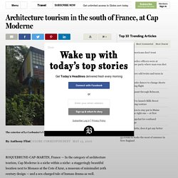 Architecture tourism in the south of France, at Cap Moderne