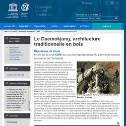 Le Daemokjang, architecture traditionnelle en bois - patrimoine immatériel - Secteur de la culture