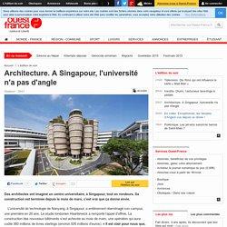 Architecture. A Singapour, l'université n'a pas d'angle