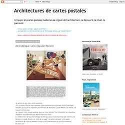 Architectures de cartes postales: de l'oblique sans Claude Parent