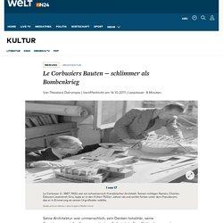 Architektur: Le Corbusiers Bauten – schlimmer als Bombenkrieg