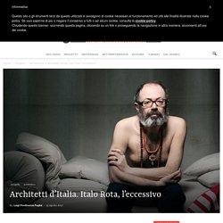 Architetti d'Italia. Italo Rota, l'eccessivo