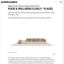 marco volpi, nicolò spinelli architetto · FOOD & WELLNESS CLUB [1° PLACE] · Architettura italiana